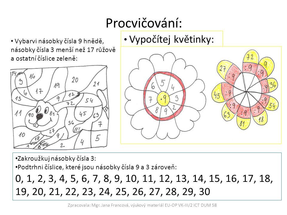 Procvičování: Zpracovala: Mgr. Jana Francová, výukový materiál EU-OP VK-III/2 ICT DUM 58 Vybarvi násobky čísla 9 hnědě, násobky čísla 3 menší než 17 r