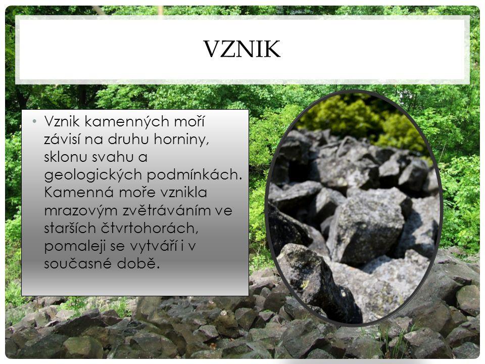 VZNIK Vznik kamenných moří závisí na druhu horniny, sklonu svahu a geologických podmínkách. Kamenná moře vznikla mrazovým zvětráváním ve starších čtvr