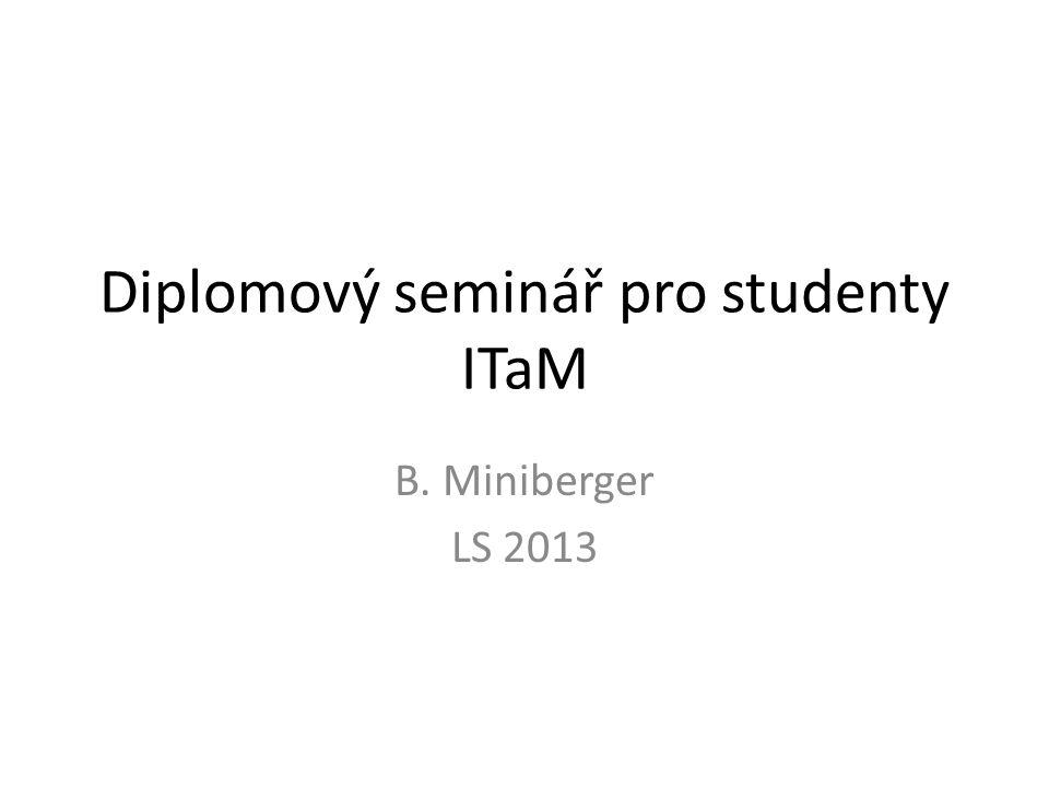Diplomový seminář pro studenty ITaM B. Miniberger LS 2013