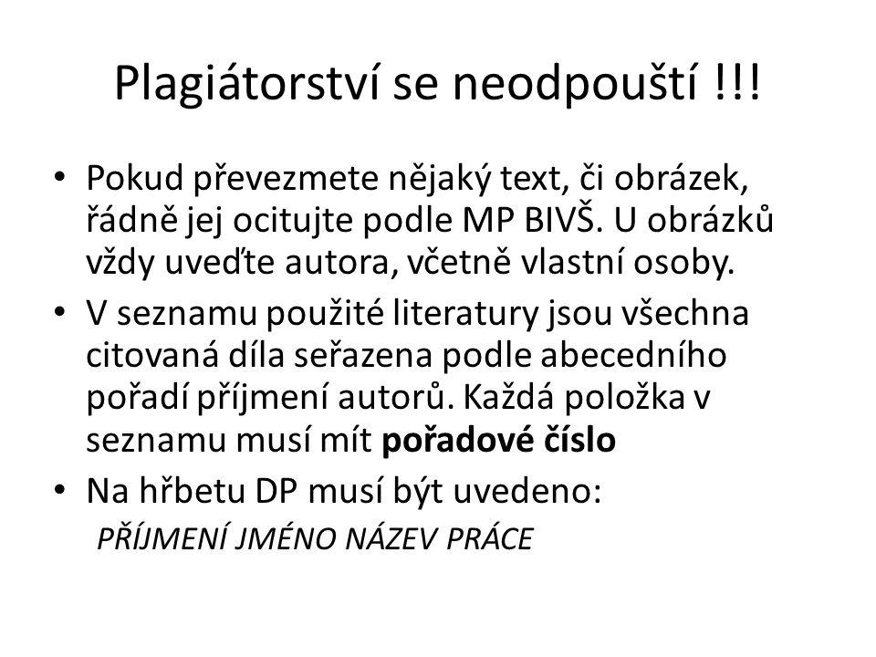 Plagiátorství se neodpouští !!! Pokud převezmete nějaký text, či obrázek, řádně jej ocitujte podle MP BIVŠ. U obrázků vždy uveďte autora, včetně vlast