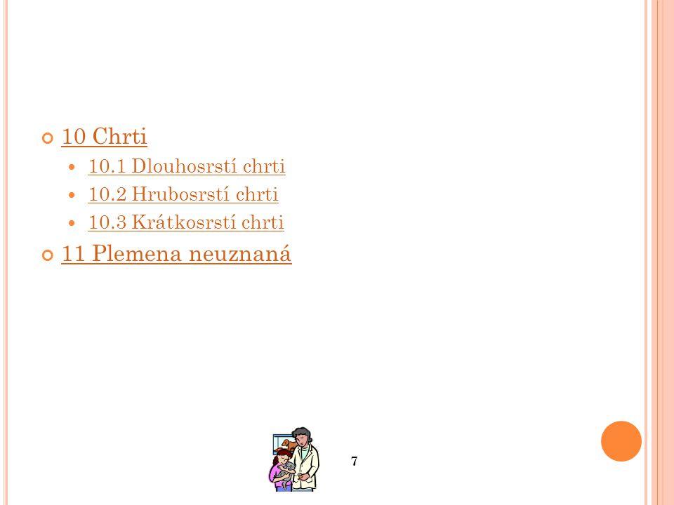 10 Chrti 10.1 Dlouhosrstí chrti 10.2 Hrubosrstí chrti 10.3 Krátkosrstí chrti 11 Plemena neuznaná 7