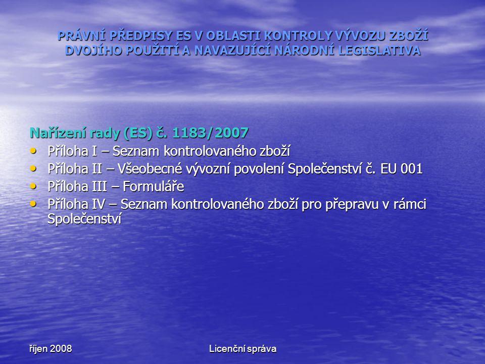 říjen 2008Licenční správa PRÁVNÍ PŘEDPISY ES V OBLASTI KONTROLY VÝVOZU ZBOŽÍ DVOJÍHO POUŽITÍ A NAVAZUJÍCÍ NÁRODNÍ LEGISLATIVA Nařízení rady (ES) č. 11