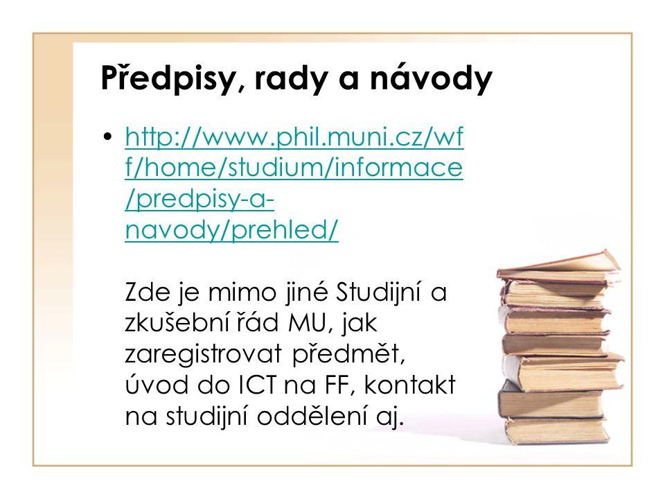 Předpisy, rady a návody http://www.phil.muni.cz/wf f/home/studium/informace /predpisy-a- navody/prehled/ Zde je mimo jiné Studijní a zkušební řád MU,