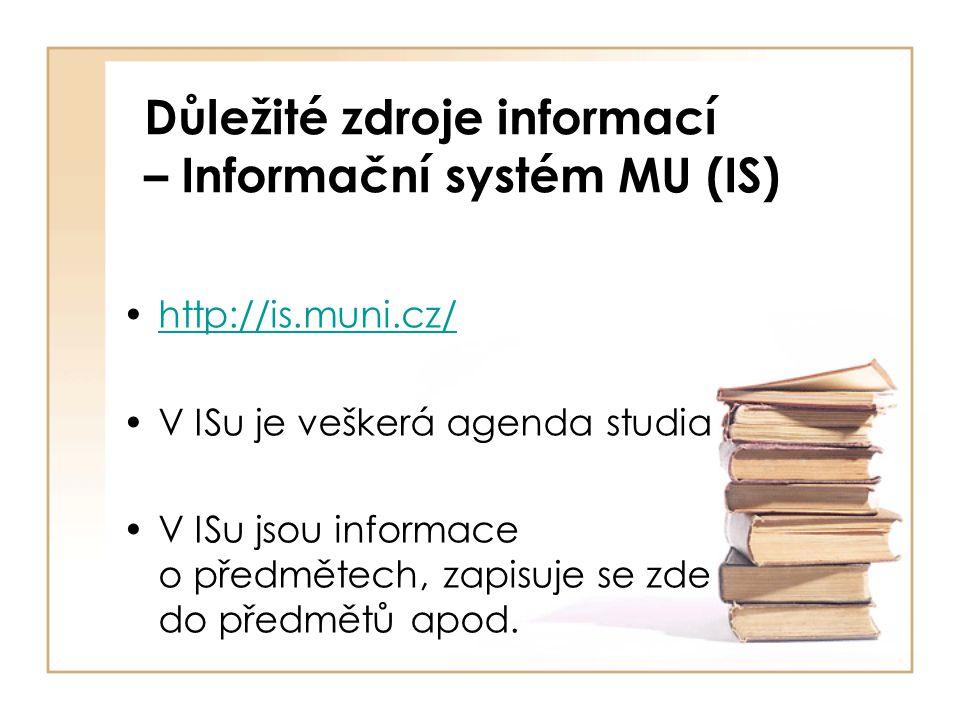 Důležité zdroje informací – Informační systém MU (IS) http://is.muni.cz/ V ISu je veškerá agenda studia V ISu jsou informace o předmětech, zapisuje se