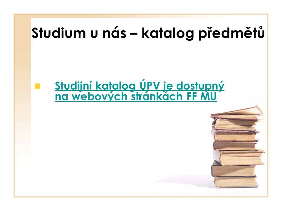 Studium u nás – katalog předmětů Studijní katalog ÚPV je dostupný na webových stránkách FF MU