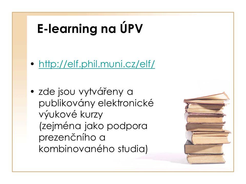 E-learning na ÚPV http://elf.phil.muni.cz/elf/ zde jsou vytvářeny a publikovány elektronické výukové kurzy (zejména jako podpora prezenčního a kombino