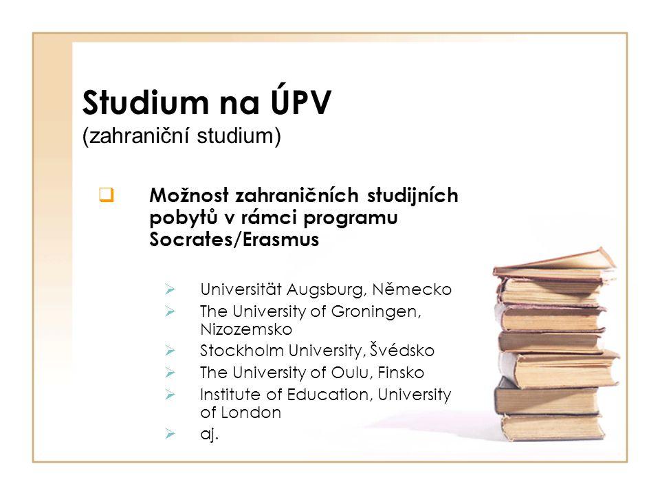 Studium na ÚPV (zahraniční studium)  Možnost zahraničních studijních pobytů v rámci programu Socrates/Erasmus  Universität Augsburg, Německo  The U