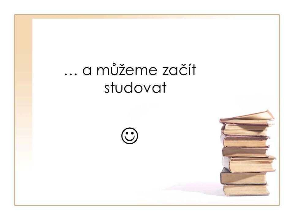 … a můžeme začít studovat