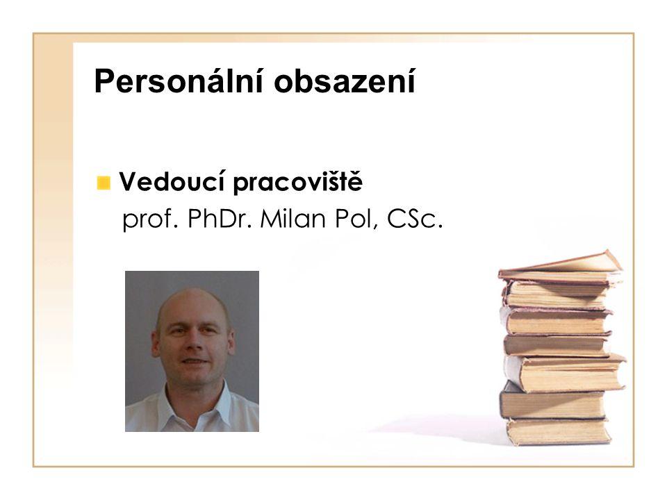 Personální obsazení Vedoucí pracoviště prof. PhDr. Milan Pol, CSc.
