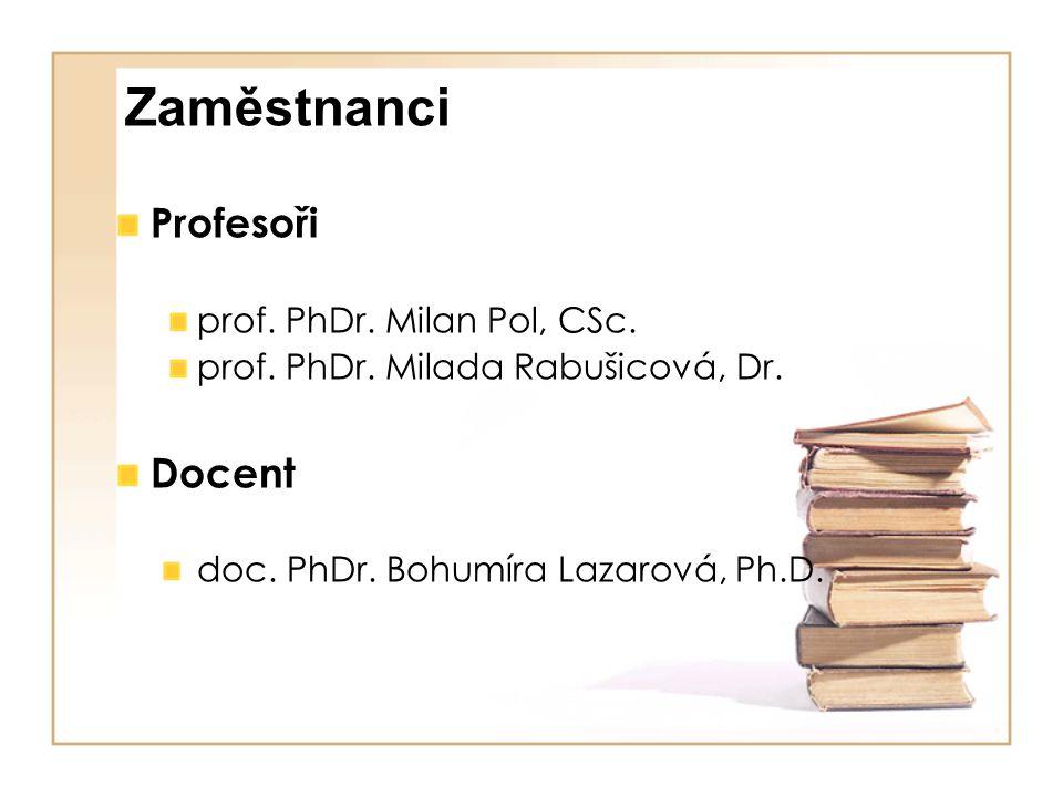 Zaměstnanci Profesoři prof. PhDr. Milan Pol, CSc. prof. PhDr. Milada Rabušicová, Dr. Docent doc. PhDr. Bohumíra Lazarová, Ph.D.