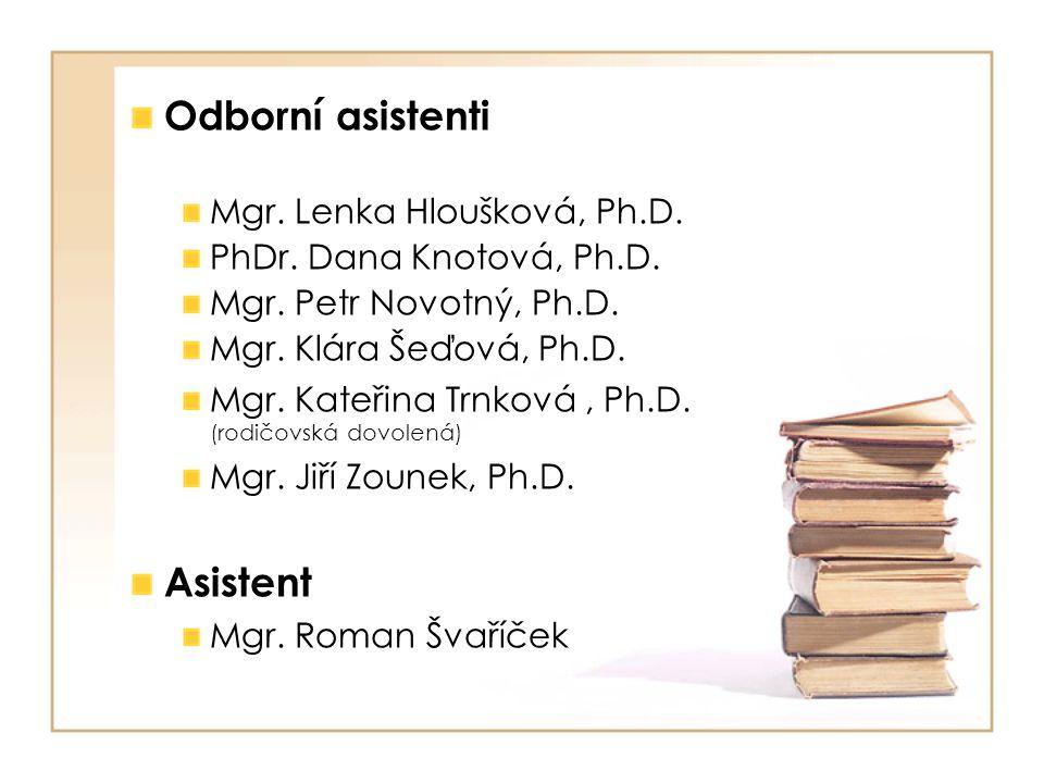 Odborní asistenti Mgr. Lenka Hloušková, Ph.D. PhDr. Dana Knotová, Ph.D. Mgr. Petr Novotný, Ph.D. Mgr. Klára Šeďová, Ph.D. Mgr. Kateřina Trnková, Ph.D.