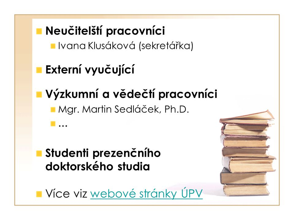 Studium na ÚPV (zahraniční studium)  Možnost zahraničních studijních pobytů v rámci programu Socrates/Erasmus  Universität Augsburg, Německo  The University of Groningen, Nizozemsko  Stockholm University, Švédsko  The University of Oulu, Finsko  Institute of Education, University of London  aj.