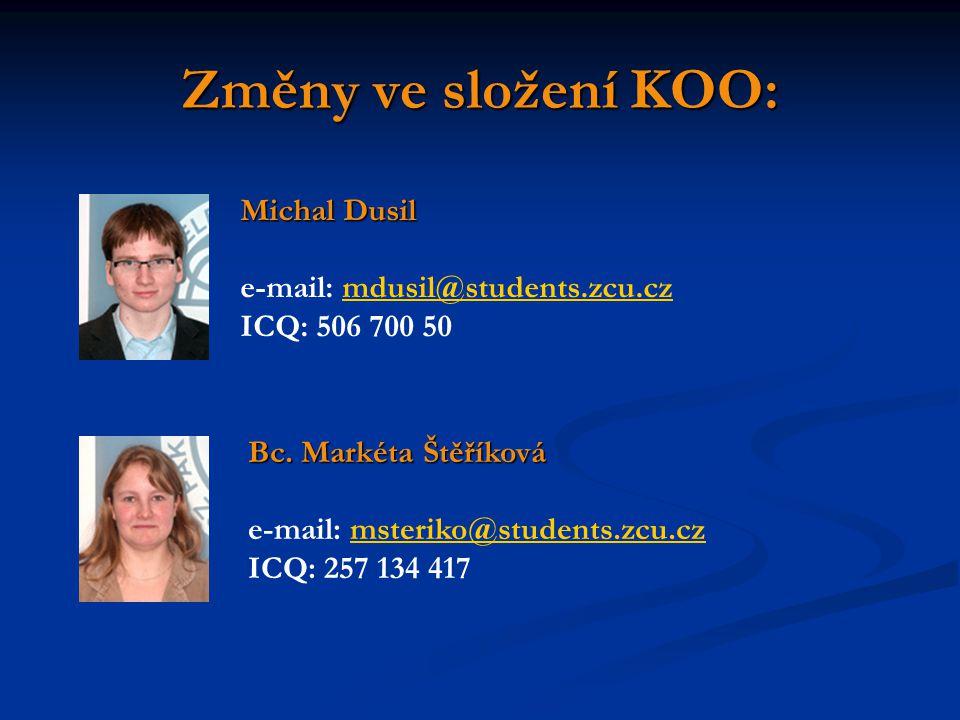 Změny ve složení KOO: Michal Dusil e-mail: mdusil@students.zcu.czmdusil@students.zcu.cz ICQ: 506 700 50 Bc. Markéta Štěříková e-mail: msteriko@student