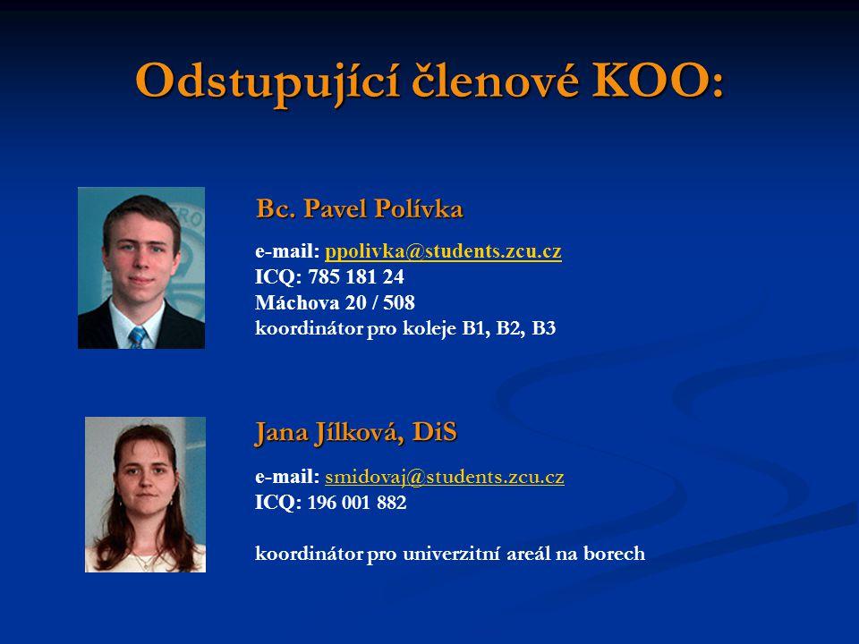 Odstupující členové KOO: Bc. Pavel Polívka e-mail: ppolivka@students.zcu.czppolivka@students.zcu.cz ICQ: 785 181 24 Máchova 20 / 508 koordinátor pro k
