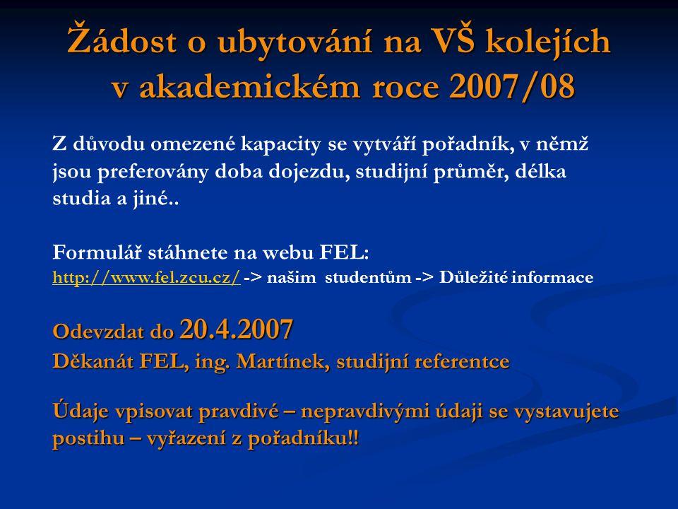 Žádost o ubytování na VŠ kolejích v akademickém roce 2007/08 Z důvodu omezené kapacity se vytváří pořadník, v němž jsou preferovány doba dojezdu, stud