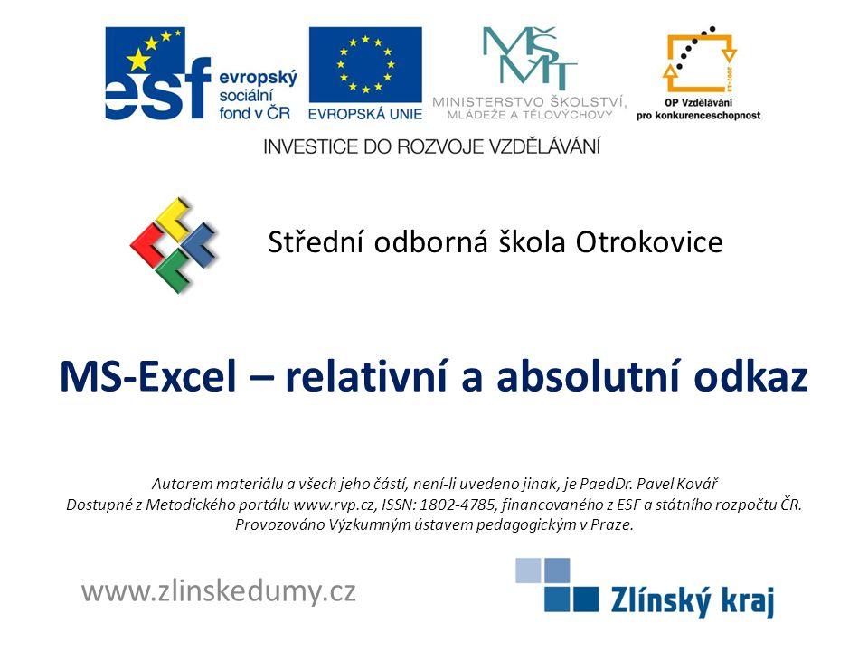 MS-Excel – relativní a absolutní odkaz Střední odborná škola Otrokovice www.zlinskedumy.cz Autorem materiálu a všech jeho částí, není-li uvedeno jinak
