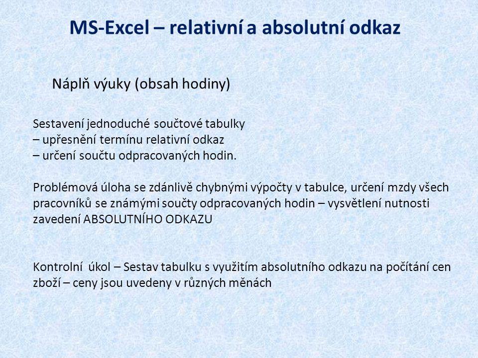 MS-Excel – relativní a absolutní odkaz Náplň výuky (obsah hodiny) Sestavení jednoduché součtové tabulky – upřesnění termínu relativní odkaz – určení s