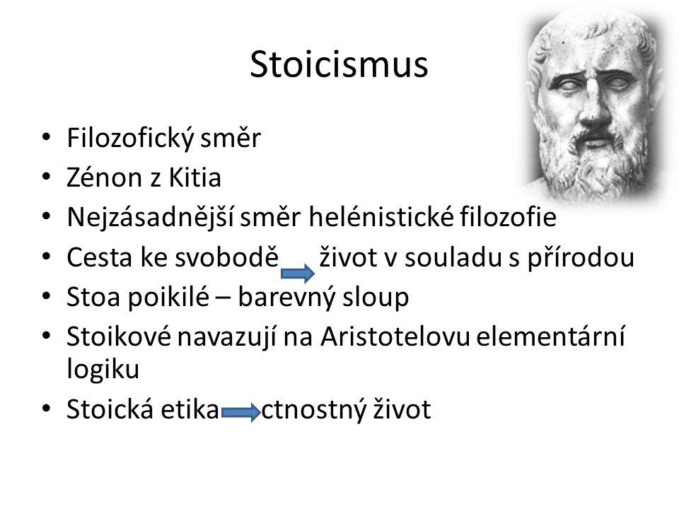 Stoicismus Filozofický směr Zénon z Kitia Nejzásadnější směr helénistické filozofie Cesta ke svobodě život v souladu s přírodou Stoa poikilé – barevný sloup Stoikové navazují na Aristotelovu elementární logiku Stoická etika ctnostný život