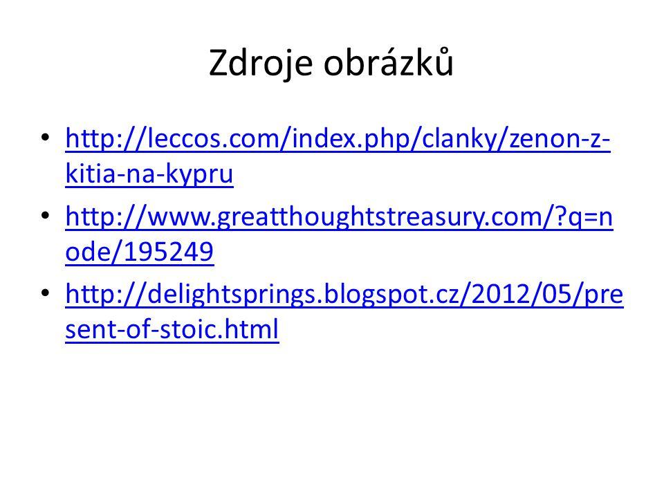 Zdroje obrázků http://leccos.com/index.php/clanky/zenon-z- kitia-na-kypru http://leccos.com/index.php/clanky/zenon-z- kitia-na-kypru http://www.greatt
