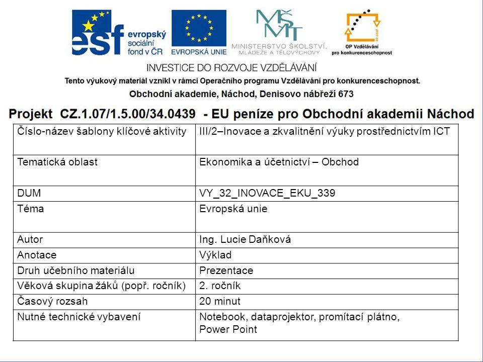 Číslo-název šablony klíčové aktivityIII/2–Inovace a zkvalitnění výuky prostřednictvím ICT Tematická oblastEkonomika a účetnictví – Obchod DUMVY_32_INOVACE_EKU_339 TémaEvropská unie AutorIng.
