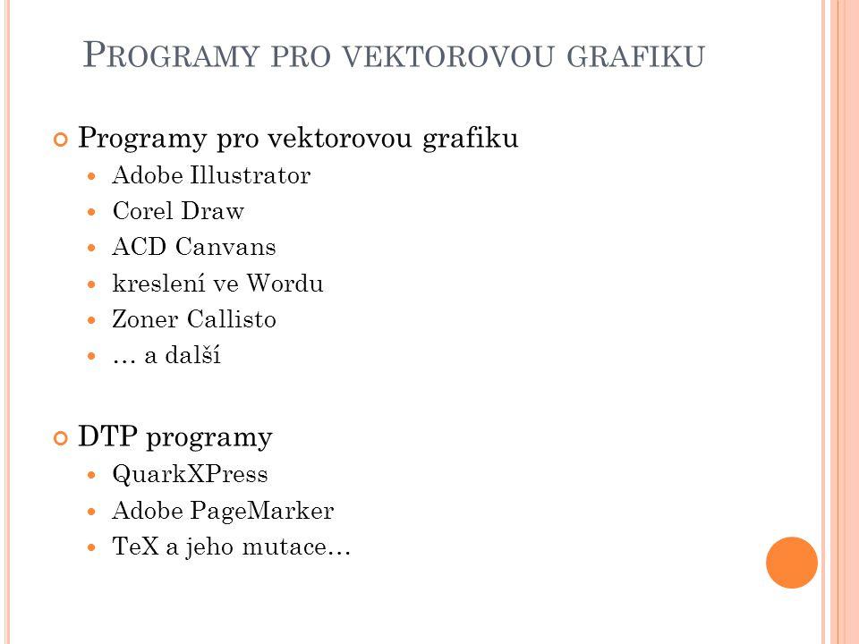 P ROGRAMY PRO VEKTOROVOU GRAFIKU Programy pro vektorovou grafiku Adobe Illustrator Corel Draw ACD Canvans kreslení ve Wordu Zoner Callisto … a další D