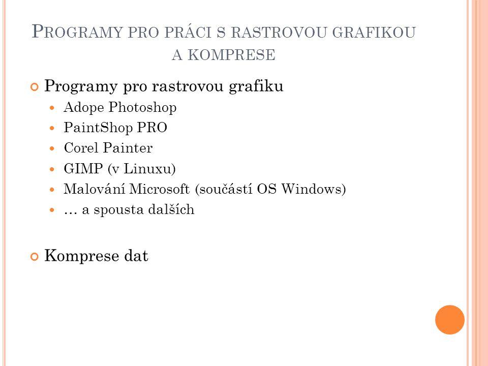 P ROGRAMY PRO PRÁCI S RASTROVOU GRAFIKOU A KOMPRESE Programy pro rastrovou grafiku Adope Photoshop PaintShop PRO Corel Painter GIMP (v Linuxu) Malován