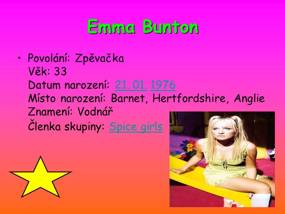 Nicolé Adamová Emma Bunton Povolání: Zpěvačka Věk: 33 Datum narození: 21. 01. 1976 Místo narození: Barnet, Hertfordshire, Anglie Znamení: Vodnář Členk