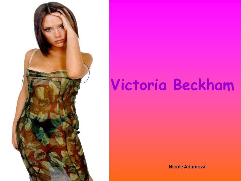 Nicolé Adamová Victoria Beckham Povolání: zpěvačka Věk: 34 Datum narození: 17.