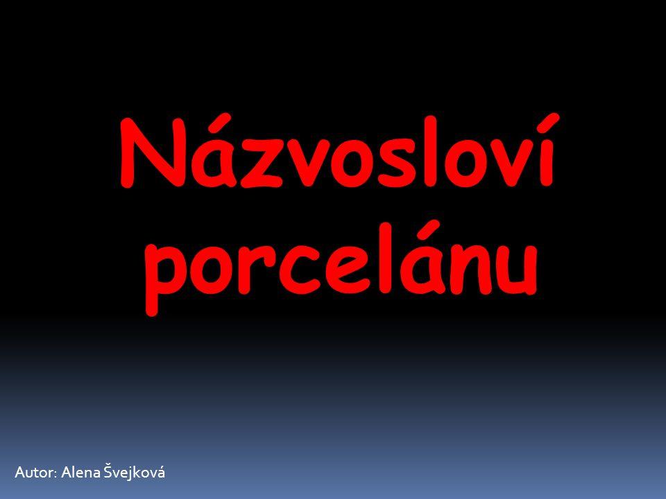Názvosloví porcelánu Autor: Alena Švejková