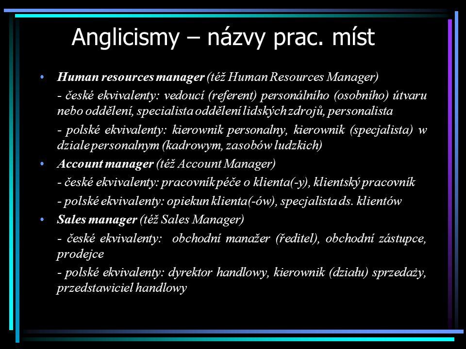 Anglicismy – názvy prac. míst Human resources manager (též Human Resources Manager) - české ekvivalenty: vedoucí (referent) personálního (osobního) út