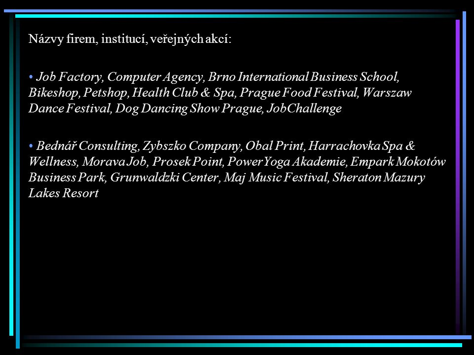 Názvy firem, institucí, veřejných akcí: Job Factory, Computer Agency, Brno International Business School, Bikeshop, Petshop, Health Club & Spa, Prague