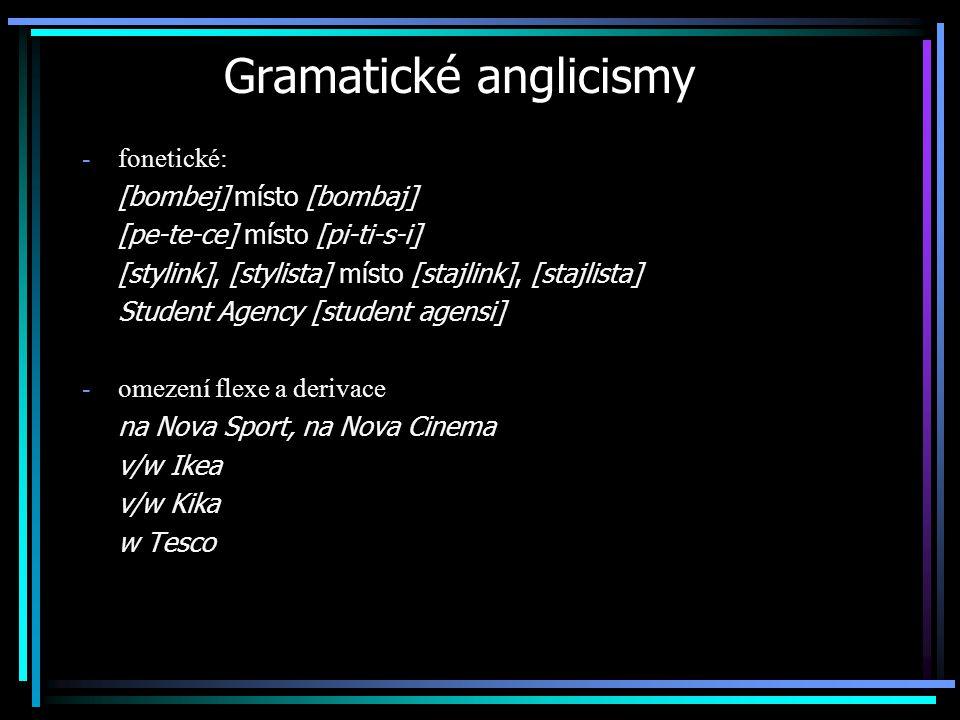 Gramatické anglicismy -fonetické: [bombej] místo [bombaj] [pe-te-ce] místo [pi-ti-s-i] [stylink], [stylista] místo [stajlink], [stajlista] Student Age