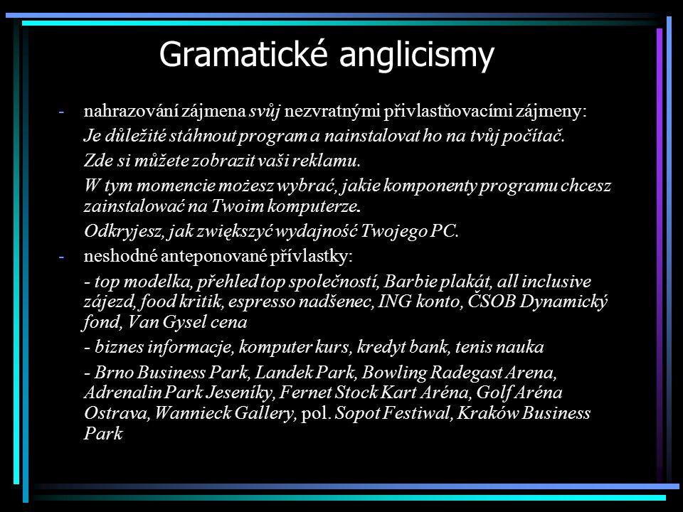 Gramatické anglicismy -nahrazování zájmena svůj nezvratnými přivlastňovacími zájmeny: Je důležité stáhnout program a nainstalovat ho na tvůj počítač.