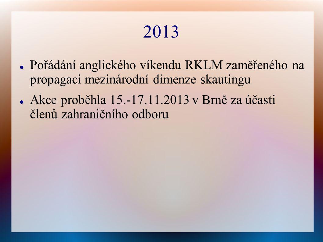 2013 Pořádání anglického víkendu RKLM zaměřeného na propagaci mezinárodní dimenze skautingu Akce proběhla 15.-17.11.2013 v Brně za účasti členů zahraničního odboru