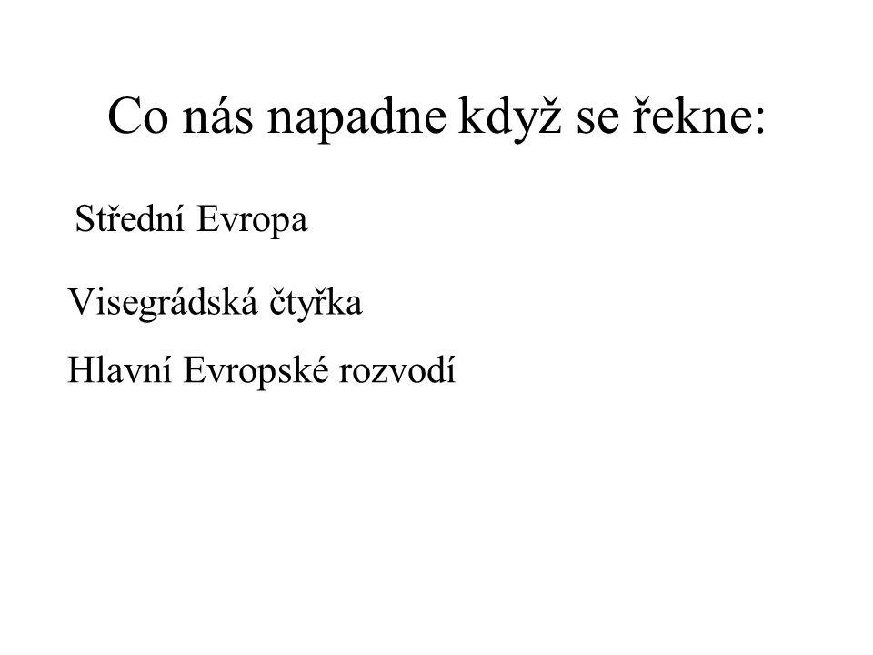 Co nás napadne když se řekne: Visegrádská čtyřka Střední Evropa Hlavní Evropské rozvodí
