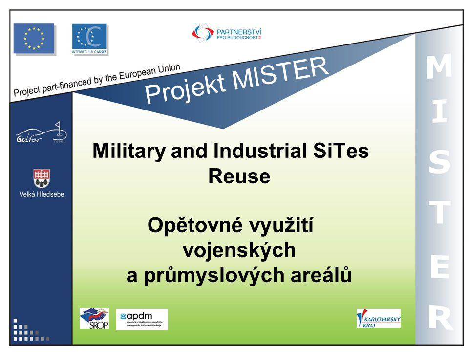 Projekt MISTER Military and Industrial SiTes Reuse Opětovné využití vojenských a průmyslových areálů