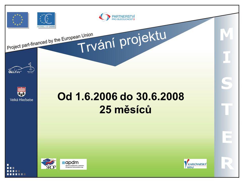 Trvání projektu Od 1.6.2006 do 30.6.2008 25 měsíců