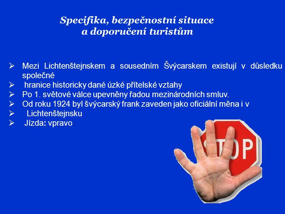 Specifika, bezpečnostní situace a doporučení turistům  Mezi Lichtenštejnskem a sousedním Švýcarskem existují v důsledku společné  hranice historicky dané úzké přítelské vztahy  Po 1.