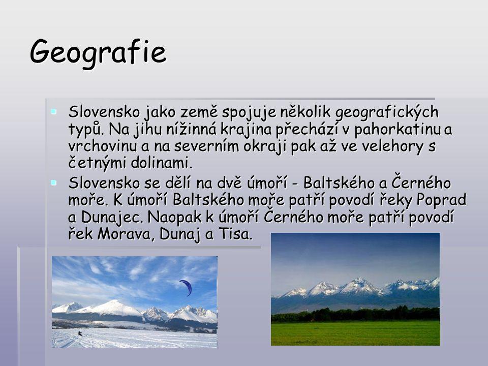 Geografie  Slovensko jako země spojuje několik geografických typů. Na jihu nížinná krajina přechází v pahorkatinu a vrchovinu a na severním okraji pa