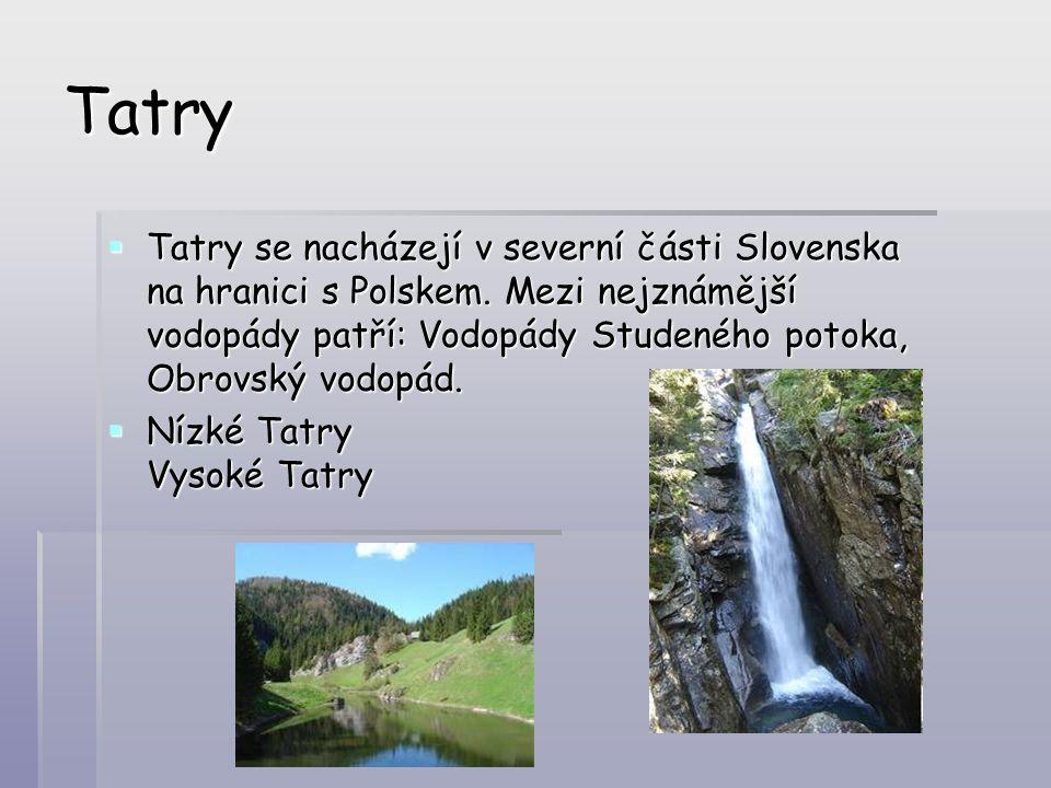 Tatry  Tatry se nacházejí v severní části Slovenska na hranici s Polskem. Mezi nejznámější vodopády patří: Vodopády Studeného potoka, Obrovský vodopá