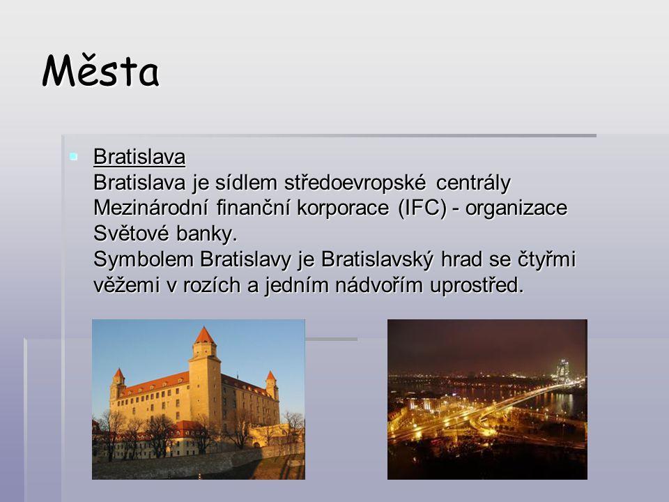 Města  Bratislava Bratislava je sídlem středoevropské centrály Mezinárodní finanční korporace (IFC) - organizace Světové banky. Symbolem Bratislavy j