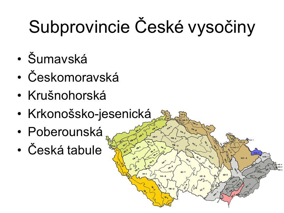 Subprovincie České vysočiny Šumavská Českomoravská Krušnohorská Krkonošsko-jesenická Poberounská Česká tabule