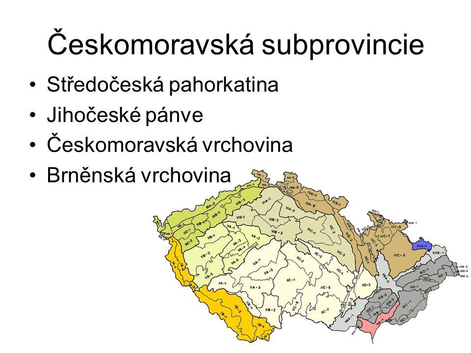 Českomoravská subprovincie Středočeská pahorkatina Jihočeské pánve Českomoravská vrchovina Brněnská vrchovina
