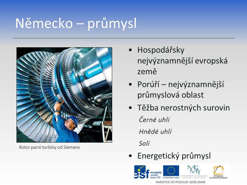 Německo – průmysl Hospodářsky nejvýznamnější evropská země Porúří – nejvýznamnější průmyslová oblast Těžba nerostných surovin Černé uhlí Hnědé uhlí Soli Energetický průmysl Rotor parní turbíny od Siemens