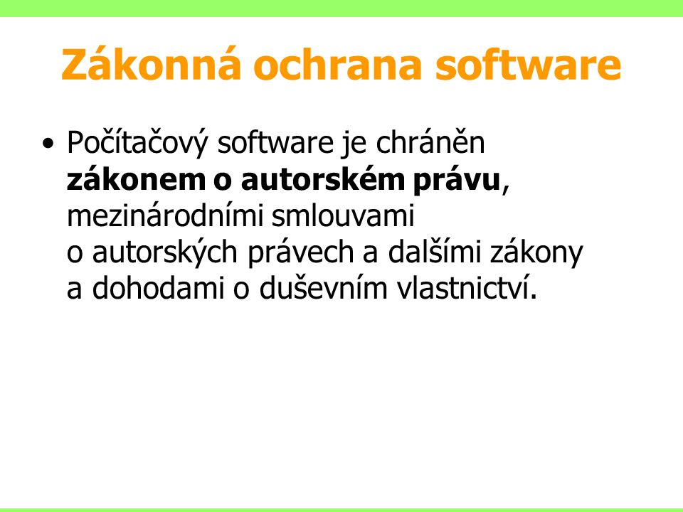 Zákonná ochrana software Počítačový software je chráněn zákonem o autorském právu, mezinárodními smlouvami o autorských právech a dalšími zákony a doh