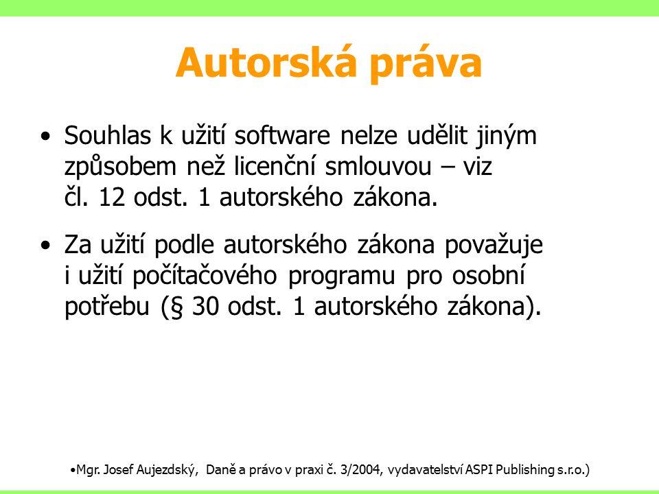 Autorská práva Souhlas k užití software nelze udělit jiným způsobem než licenční smlouvou – viz čl. 12 odst. 1 autorského zákona. Za užití podle autor