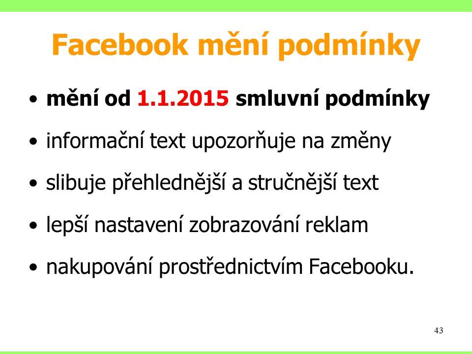 Facebook mění podmínky mění od 1.1.2015 smluvní podmínky informační text upozorňuje na změny slibuje přehlednější a stručnější text lepší nastavení zo