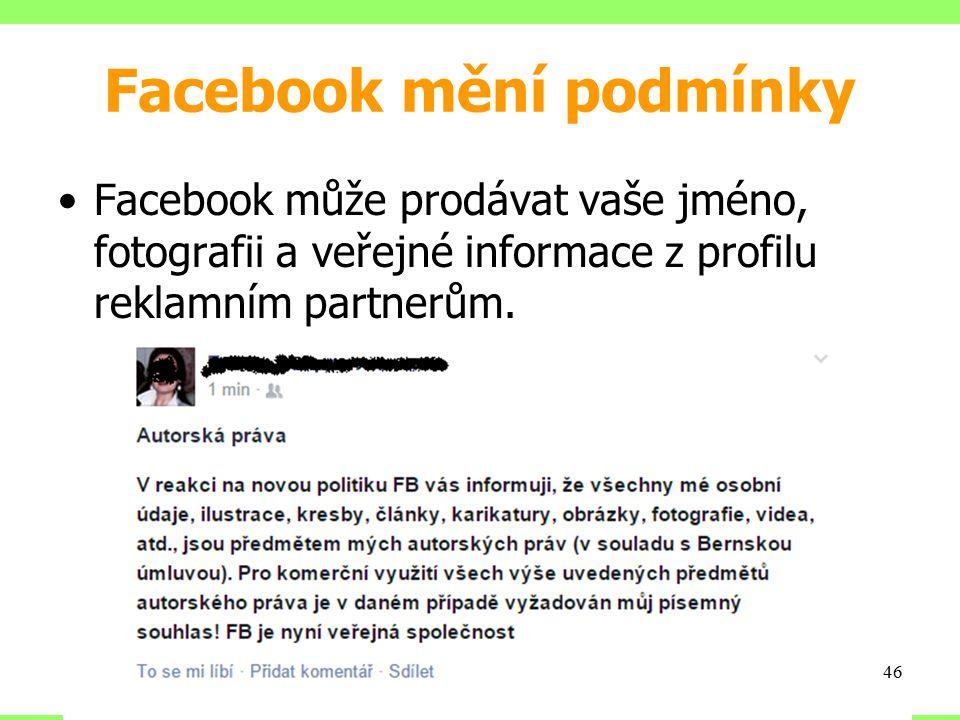 Facebook mění podmínky Facebook může prodávat vaše jméno, fotografii a veřejné informace z profilu reklamním partnerům. 46