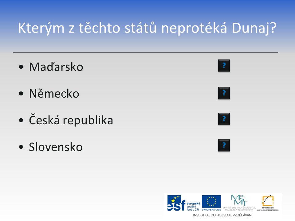 Kterým z těchto států neprotéká Dunaj? Maďarsko Německo Česká republika Slovensko