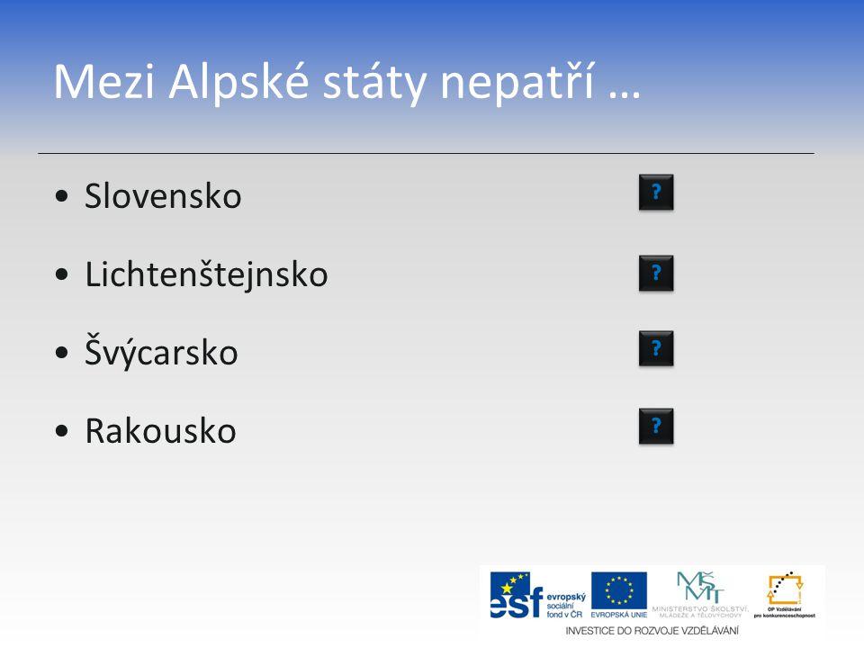 Mezi Alpské státy nepatří … Slovensko Lichtenštejnsko Švýcarsko Rakousko